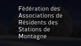 Fédération des Associations de Résidents des Stations de Montagne.